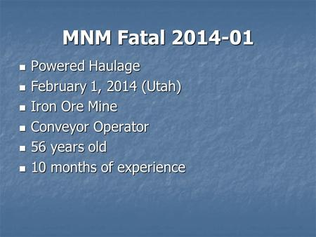 MNM Fatal 2014-01 Powered Haulage Powered Haulage February 1, 2014 (Utah) February 1, 2014 (Utah) Iron Ore Mine Iron Ore Mine Conveyor Operator Conveyor.