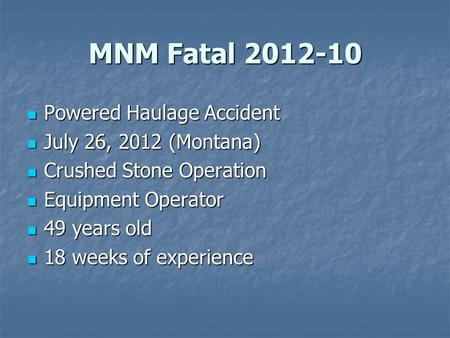 MNM Fatal 2012-10 Powered Haulage Accident Powered Haulage Accident July 26, 2012 (Montana) July 26, 2012 (Montana) Crushed Stone Operation Crushed Stone.