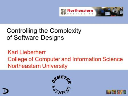 Controlling the Complexity of Software Designs Karl Lieberherr College of Computer and Information Science Northeastern University.