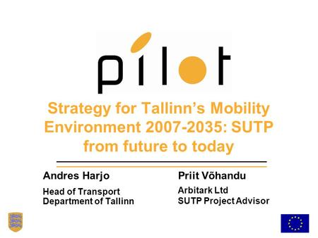 Strategy for Tallinn's Mobility Environment 2007-2035: SUTP from future to today Andres Harjo Head of Transport Department of Tallinn Priit Võhandu Arbitark.