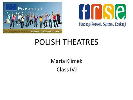 POLISH THEATRES Maria Klimek Class IVd. MARCH 27 WORLD THEATRE DAY.