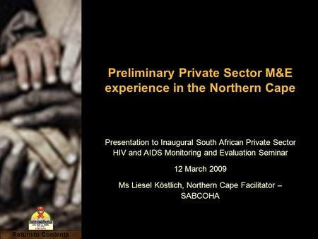 Return to Contents Preliminary Private Sector M&E experience in the Northern Cape Presentation to Inaugural South African Private Sector HIV and AIDS Monitoring.