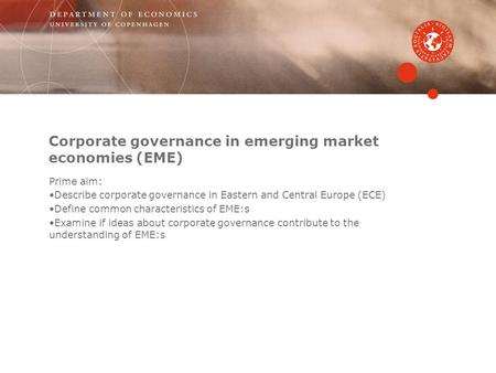 Corporate governance in emerging market economies (EME) Prime aim: Describe corporate governance in Eastern and Central Europe (ECE) Define common characteristics.