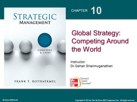 10 CHAPTER McGraw-Hill/Irwin Copyright © 2013 by The McGraw-Hill Companies, Inc. All rights reserved. Global Strategy: Competing Around the World Instructor: