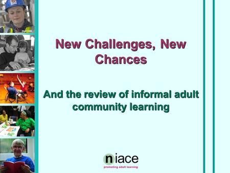 Stuart Hollis New Challenges, New Chances And the review of informal adult community learning.