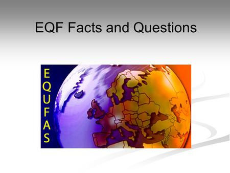 EQF Facts and Questions. Conclusions The EQF has become a driver for national reform! A momentum has been created The EQF has become a driver for national.