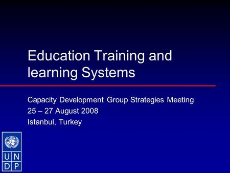 Education Training and learning Systems Capacity Development Group Strategies Meeting 25 – 27 August 2008 Istanbul, Turkey.