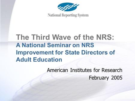 Objectives and Agenda The Third Wave of the NRS: A National Seminar on NRS Improvement for State Directors of Adult Education American Institutes for Research.