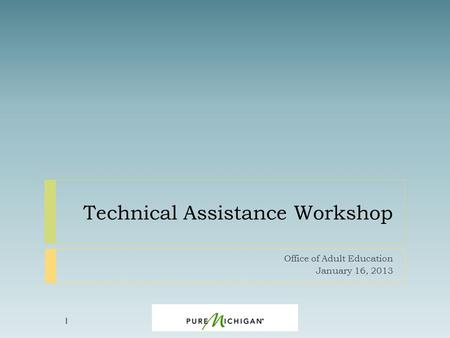 Technical Assistance Workshop Office of Adult Education January 16, 2013 1.