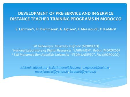 DEVELOPMENT OF PRE-SERVICE AND IN-SERVICE DISTANCE TEACHER TRAINING PROGRAMS IN MOROCCO S. Lahmine 1,3, H. Darhmaoui 1, A. Agnaou 1, F. Messaoudi 2, F.