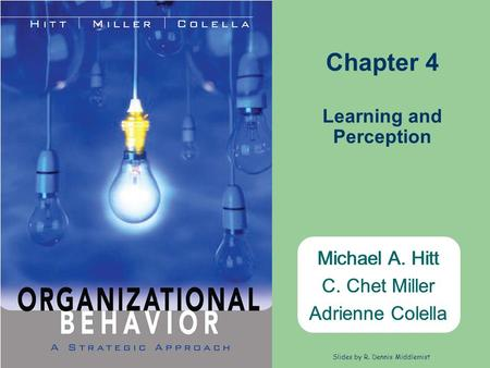 Michael A. Hitt C. Chet Miller Adrienne Colella Slides by R. Dennis Middlemist Michael A. Hitt C. Chet Miller Adrienne Colella Chapter 4 Learning and Perception.