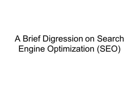 A Brief Digression on Search Engine Optimization (SEO)
