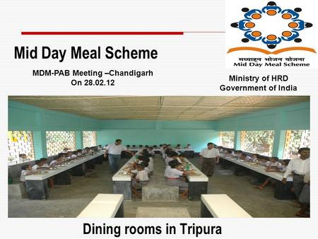Dining rooms in Tripura Mid Day Meal Scheme MDM-PAB Meeting –Chandigarh On 28.02.12 Ministry of HRD Government of India.