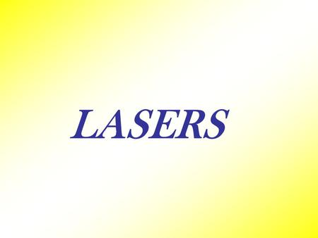 LASERS. LASER is an acronym for light amplification by Stimulated Emission of radiation. When radiation interacts with matter we have three processes.