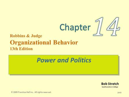 Bob Stretch Southwestern College Robbins & Judge Organizational Behavior 13th Edition Power and Politics 14-0 © 2009 Prentice-Hall Inc. All rights reserved.