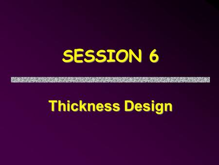 SESSION 6 Thickness Design. Objectives Identify key design parameters in concrete pavement design Describe the principal concrete pavement design procedures.