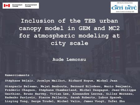 Inclusion of the TEB urban canopy model in GEM and MC2 for atmospheric modeling at city scale Aude Lemonsu Remerciements : Stéphane Bélair, Jocelyn Mailhot,