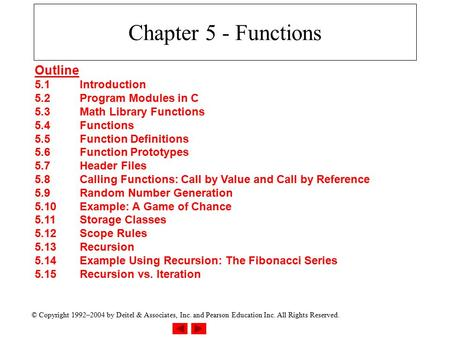 © Copyright 1992–2004 by Deitel & Associates, Inc. and Pearson Education Inc. All Rights Reserved. Chapter 5 - Functions Outline 5.1Introduction 5.2Program.