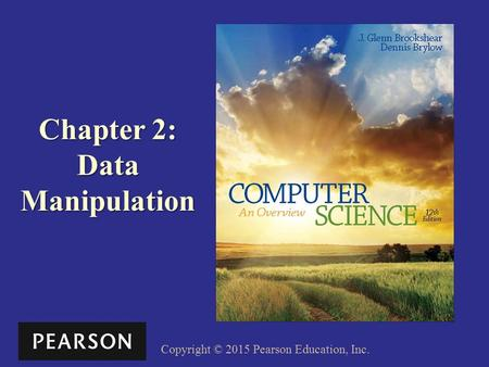 Copyright © 2015 Pearson Education, Inc. Chapter 2: Data Manipulation.
