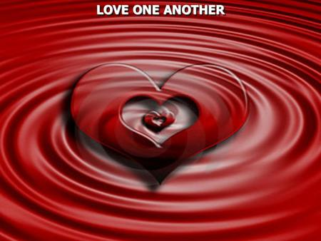 LOVE ONE ANOTHER LOVE ONE ANOTHER. 1 Corinthians 13:1 Though I speak with the tongues of men and of angels, but have not love, I have become sounding.