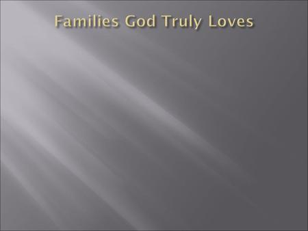 Families God Truly Loves