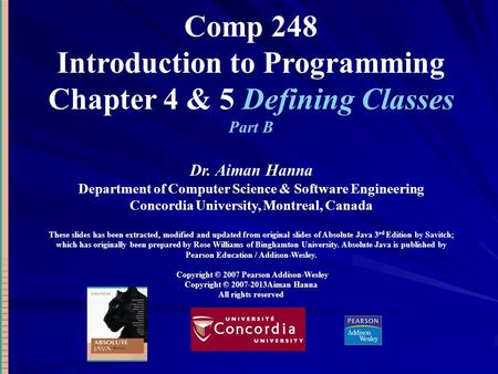 Comp 248 Introduction to Programming Chapter 4 & 5 Defining Classes Part B Dr. Aiman Hanna Department of Computer Science & Software Engineering Concordia.