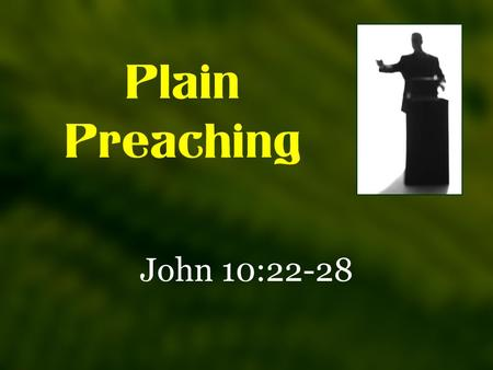 Plain Preaching John 10:22-28. Now it was the Feast of Dedication in Jerusalem, and it was winter. 23 And Jesus walked in the temple, in Solomon's porch.
