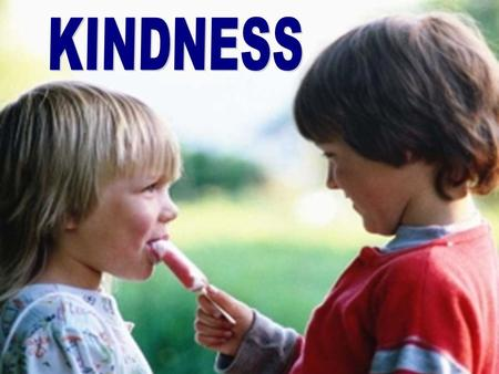 "I. I.WHY SHOULD WE BE KIND? A.DEFINITION CHRESTOTES = useful, to be good, to be helpful ""The sympathetic kindliness or sweetness of temper which puts."