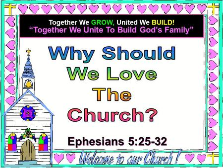 """Together We Unite To Build God's Family"" Together We GROW, United We BUILD! Ephesians 5:25-32."