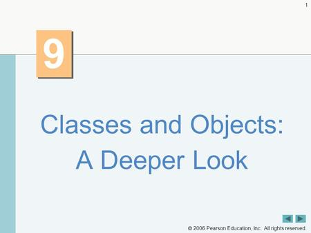 2006 Pearson Education, Inc. All rights reserved. 1 9 9 Classes and Objects: A Deeper Look.