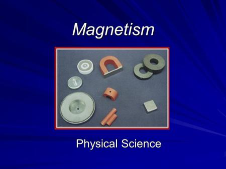 Magnetism Physical Science. Magnetism is a Property of Moving Electrons Magnetism is the ability of some substances to attract iron, steel, and some other.
