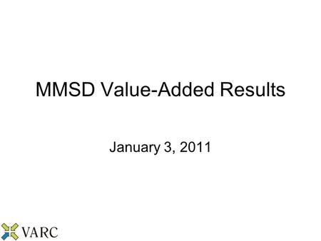 MMSD Value-Added Results January 3, 2011. Attainment versus Growth Grade 3Grade 4Grade 5Grade 6Grade 7Grade 8 2.