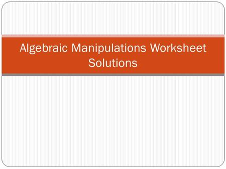 Algebraic Manipulations Worksheet Solutions. Q1Q2 Make x the subject of the given formula.