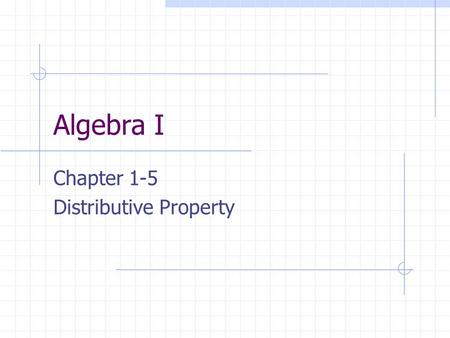 Algebra I Chapter 1-5 Distributive Property. Warm - Up Do the odd problems on the EVALUATING EQUATION worksheet. COPY THE PROBLEMS ON YOUR PAPER AND SOLVE.
