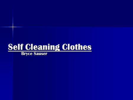 Self Cleaning Clothes Bryce Sauser. What am I talking about? Coated fibers with Titanium Dioxide nanocrystals() Coated fibers with Titanium Dioxide nanocrystals(TiO2)