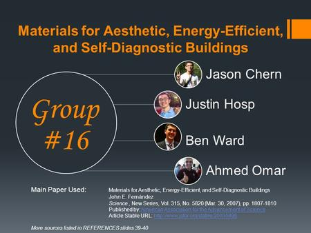 Materials for Aesthetic, Energy-Efficient, and Self-Diagnostic Buildings Group #16 Jason Chern Justin Hosp Ben Ward Ahmed Omar Main Paper Used: Materials.
