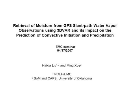 Retrieval of Moisture from GPS Slant-path Water Vapor Observations using 3DVAR and its Impact on the Prediction of Convective Initiation and Precipitation.