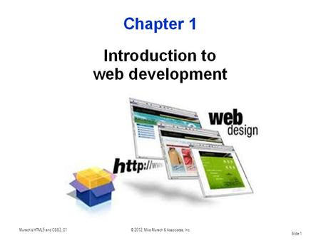 Murach's HTML5 and CSS3, C1© 2012, Mike Murach & Associates, Inc. Slide 1.