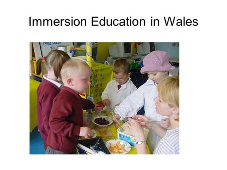 Immersion Education in Wales. Immersion Introducing a curriculum through a second language to learners sharing the same first language ESTYN 2005.