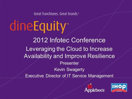 2012 Infotec Conference Leveraging the Cloud to Increase Availability and Improve Resilience Presenter Kevin Swagerty Executive Director of IT Service.