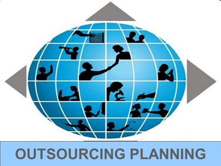 OUTSOURCING PLANNING. Group Members Sumeet Rao 39 Aastha Salaskar 59 Krunal Madia 58 Dhanashree Kalamkar 18 Ritesh Karunakar 19.