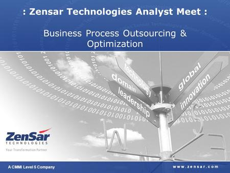 A CMMI Level 5 Company w w w. z e n s a r. c o m : Zensar Technologies Analyst Meet : Business Process Outsourcing & Optimization.