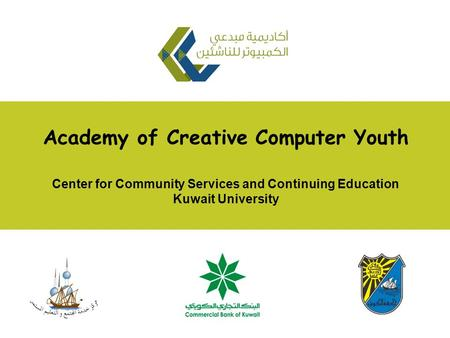 Academy of Creative Computer Youth Center for Community Services and Continuing Education Kuwait University.