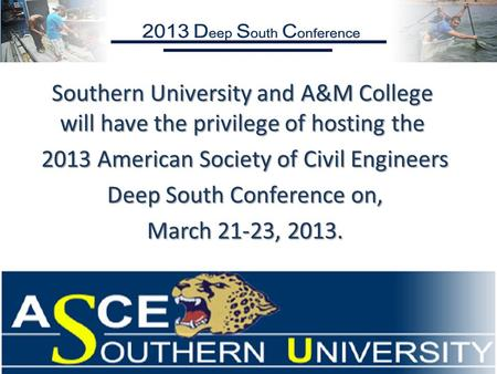 Southern University and A&M College will have the privilege of hosting the 2013 American Society of Civil Engineers 2013 American Society of Civil Engineers.