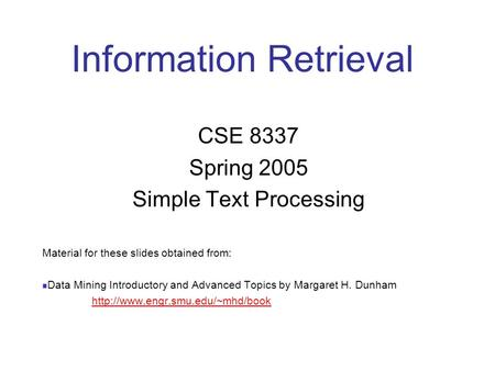Information Retrieval CSE 8337 Spring 2005 Simple Text Processing Material for these slides obtained from: Data Mining Introductory and Advanced Topics.