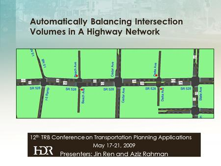12 th TRB Conference on Transportation Planning Applications May 17-21, 2009 Presenters: Jin Ren and Aziz Rahman Automatically Balancing Intersection Volumes.