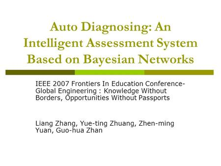 Auto Diagnosing: An Intelligent Assessment System Based on Bayesian Networks IEEE 2007 Frontiers In Education Conference- Global Engineering : Knowledge.