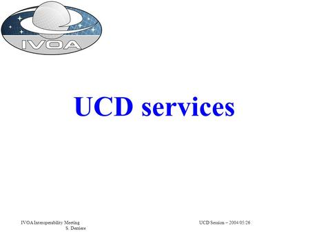 IVOA Interoperability MeetingUCD Session – 2004/05/26 S. Derriere UCD services.