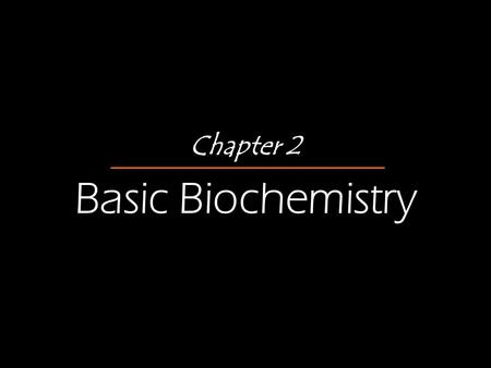 Chapter 2 Basic Biochemistry. Biochemistry: Essentials for Life Organic compounds Contain carbon Most are covalently bonded Example: C 6 H 12 O 6 (glucose)