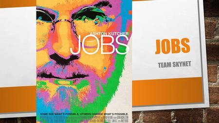 JOBS TEAM SKYNET. CHARACTERS SUMMARY STEVE JOBS WAS A COLLEGE DROPOUT WHO EXPERIENCED MANY OF THE SAME STRUGGLES AS MOST OTHER YOUNG PEOPLE: CONFUSION.
